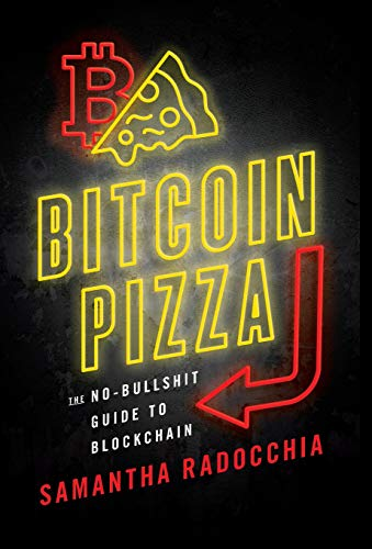 Bitcoin Pizza: The No-Bullshit Guide to Blockchain