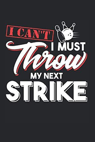 I Can't I Must Throw My Next Strike: Bowling & Bowler Notizbuch 6'x9' Bowlingbahn Geschenk Für Bowlingkugel