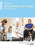 Arbeitsheft Gesundheit und Pflege: Basiskompetenzen: Arbeitsbuch - Schülerausgabe