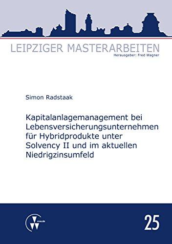 Kapitalanlagemanagement bei Lebensversicherungsunternehmen für Hybridprodukte unter Solvency II und im aktuellen Niedrigzinsumfeld (Leipziger Masterarbeiten)