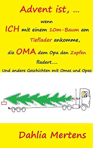 Advent ist, … wenn ICH mit einem 10m-Baum am Tieflader ankomme, die OMA dem Opa den Zapfen fladert…..: Und andere Geschichten mit Omas und Opas (Großeltern-Enkerl-Geschichten)