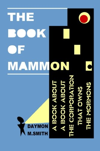The Book of Mammon: A Book About A Book About The Corporation That Owns The Mormons