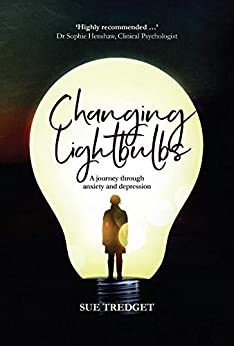 Changing Lightbulbs: A journey through anxiety and depression by [Sue Tredget]