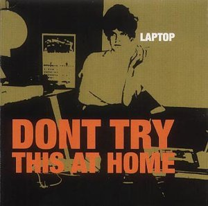 Don't Try This At Home by Laptop (2004-02-23)