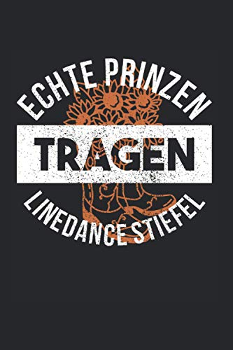 Echte Prinzen Tragen Linedance Stiefel: Linedance & Tänzer Notizbuch 6'x9' Cowboy Geschenk Für Linedancer