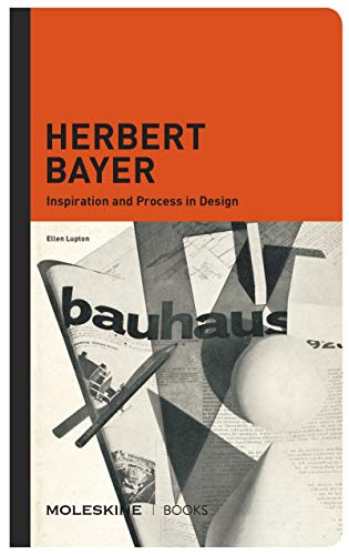 Herbert Bayer: Inspiration and Process in Design: Inspiration and Process in Architecture