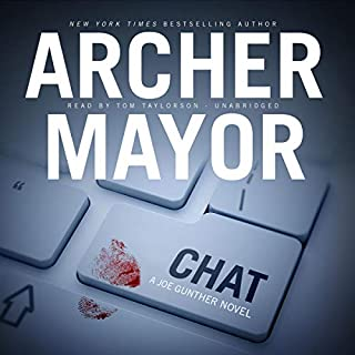 Chat     A Joe Gunther Mystery              Written by:                                                                                                                                 Archer Mayor                               Narrated by:                                                                                                                                 Tom Taylorson                      Length: 8 hrs and 31 mins     Not rated yet     Overall 0.0