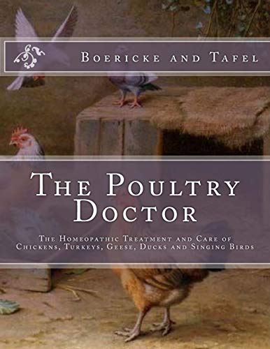 The Poultry Doctor: The Homeopathic Treatment and Care of Chickens, Turkeys, Geese, Ducks and Singing Birds