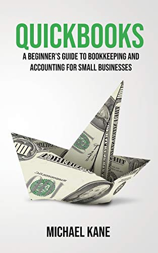 QuickBooks: Beginner's Guide to Bookkeeping and Accounting for Small Businesses
