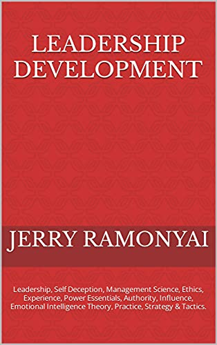 Leadership Development: Leadership, Self Deception, Management Science, Ethics, Experience, Power Essentials, Authority, Influence, Emotional Intelligence ... Strategy & Tactics. (English Edition)