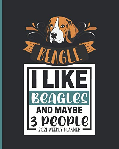 I Like: Beagle Planner 2021: Jan 01 - Dec 31, 1 Year, Weekly And Monthly Planner, Calendar, Schedule Organizer, Gift Idea For Beagle Lovers
