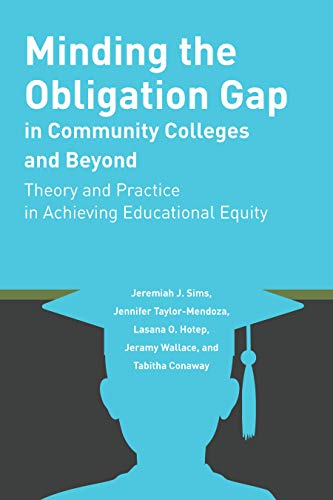 Minding the Obligation Gap in Community Colleges and Beyond: Theory and Practice in Achieving Educational Equity (Educational Equity in Community Colleges)
