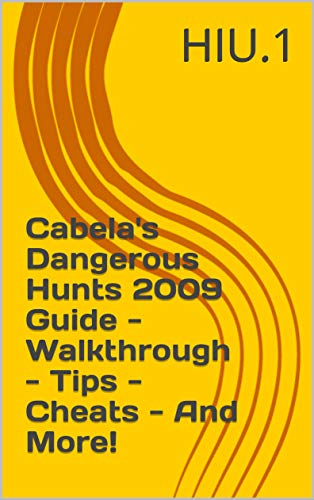 Cabela's Dangerous Hunts 2009 Guide - Walkthrough - Tips - Cheats - And More! (English Edition)