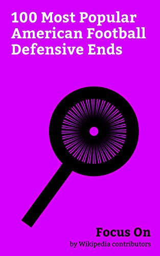 Focus On: 100 Most Popular American Football Defensive Ends: Suge Knight, Terry Crews, Michael Strahan, Howie Long, Charles Haley, Chris Long, Al Cowlings, ... Dwight Freeney, etc. (English Edition)
