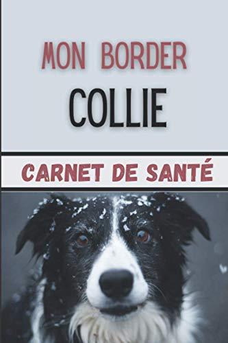 Border Collie Carnet de Santé: Pour mon Chien | Carnet de Suivi Santé, Vaccination et Croissance de mon Border Collie | Utile pour les Visites de Soins chez le Vétérinaire