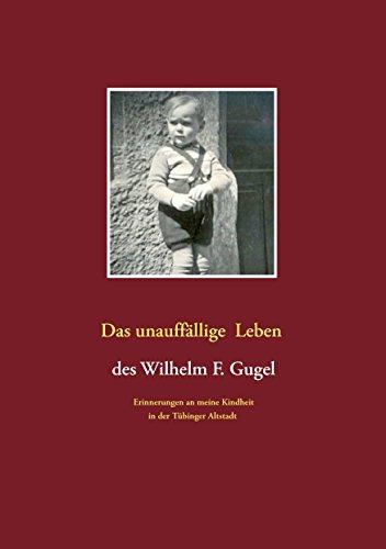 Das unauffällige Leben des Wilhelm F. Gugel: Erinnerungen an meine Kindheit in der Tübinger Altstadt (German Edition)