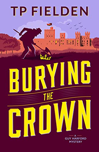 Burying the Crown (A Guy Harford Mystery Book 2) by [TP Fielden]
