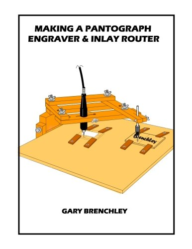 Making a Pantograph Engraver & Inlay Router (Luthiers Books, Band 16)
