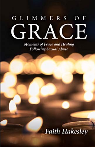 Glimmers of Grace: Moments of Peace and Healing Following Sexual Abuse (DB) (English Edition)
