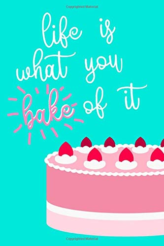 Life Is What You Bake: Lined Recipe Book, Recipe Journal for Cake Baker, Cooks and Chefs Baking Notebook Recipe Cookbook Diary Composition Notepad ... Inch Template with 120 pages Paperback Book)
