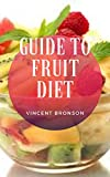 Guide to Fruit Diet : Dieting, a very familiar word, and the popular definition, managing consumption of food and drink with the intent to lose, gain or maintain weight