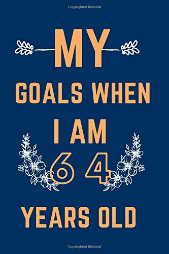 My Goals when Iam 64 years old: Birthday notebook gift , gift for women & men , happy 64th Birthday , your dream in 64 years old , 110 pages ( 6 x 9 ) inches