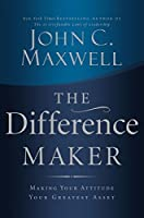 The Difference Maker: Making Your Attitude Your Greatest Asset by John C. Maxwell(2006-08-01)