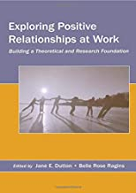 Exploring Positive Relationships at Work (Organization and Management Series)