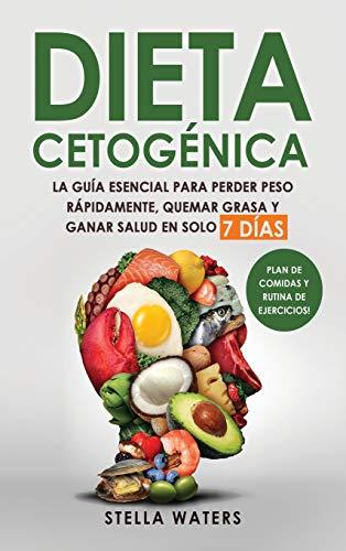 Dieta Cetogénica: La Guía Esencial para Perder Peso Rápidamente, Quemar Grasa y Ganar Salud en solo 7 Días + Plan de Comidas con Recetas Deliciosas y Rutina De Ejercicios!