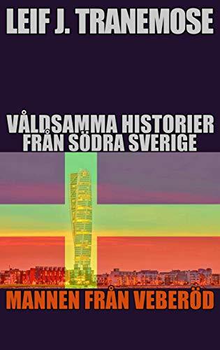 Våldsamma Historier Från Södra Sverige: Mannen Från Veberöd (Swedish Edition)
