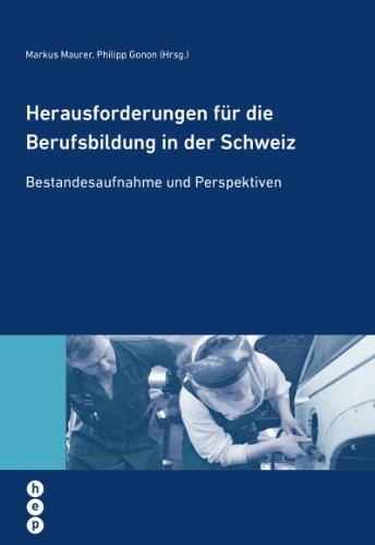 Herausforderungen für die Berufsbildung in der Schweiz: Bestandesaufnahme und Perspektiven (hep Wissenschaft konkret)