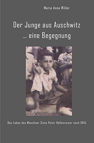 Der Junge aus Auschwitz ... eine Begegnung.: Das Leben des Münchner Sinto Peter Höllenreiner nach 1945