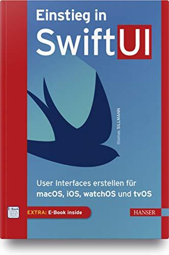Einstieg in SwiftUI: User Interfaces erstellen für macOS, iOS, watchOS und tvOS. Inkl. E-Book und Updates zum Buch