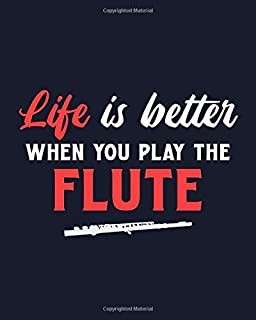 Life Is Better When You Play the Flute: Flute Gift for Music Lovers - Funny Saying on Notebook for People Who Love to Playing the Flute - Blank Lined Journal