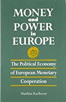Money and Power in Europe: The Political Economy of European Monetary Cooperation (Suny Series in Global Politics)