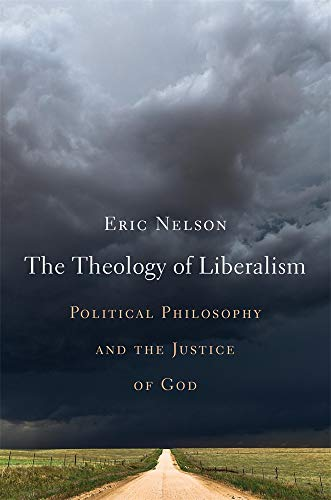 Compare Textbook Prices for The Theology of Liberalism: Political Philosophy and the Justice of God  ISBN 9780674240940 by Nelson, Eric