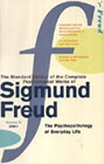 The Complete Psychological Works of Sigmund Freud Vol. 6: The Psychopathology of Everyday Life