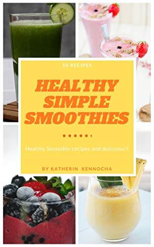 HEALTHY SIMPLE SMOOTHIES: Healthy Smoothie recipes and delicious!! (Healthy Cookbook Book 1)