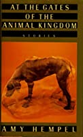 At the Gates of the Animal Kingdom: Stories 0394571746 Book Cover