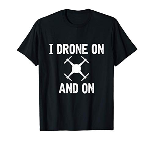 I Drone On And On Drohne Drohnen T-Shirt