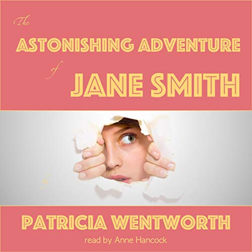 The Astonishing Adventure of Jane Smith Audiobook By Patricia Wentworth cover art