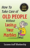 How To Take Care of Old People Without Losing Your Marbles (Perfect Paperback)