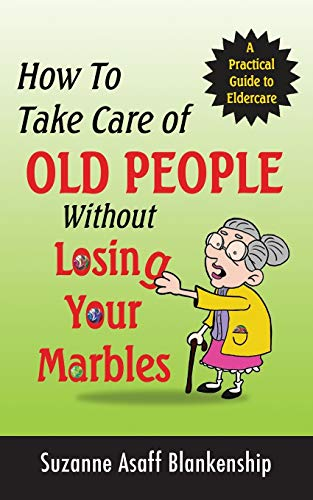 How To Take Care of Old People Without Losing Your Marbles