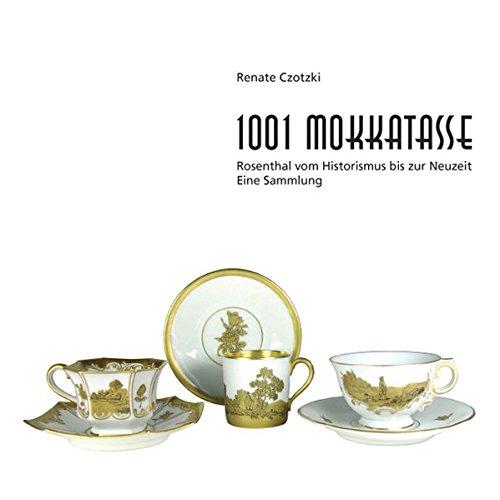 1001 Mokkatasse: Rosenthal vom Historismus bis zur Neuzeit - Eine Sammlung