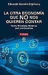 La otra economía que no nos quieren contar: Teoría Monetaria Moderna para principiantes: 37 par Garzón Espinosa