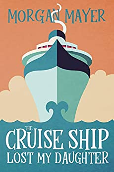 The Cruise Ship Lost My Daughter: A Cozy Mystery by [Morgan Mayer]