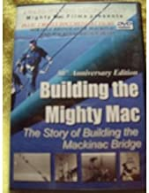 Building the Mighty Mac The Story of Building the Mackinac Bridge