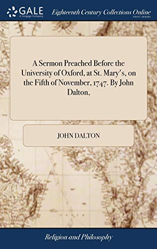A Sermon Preached Before the University of Oxford, at St. Mary's, on the Fifth of November, 1747. by John Dalton,