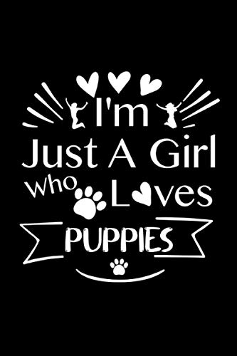 I'm Just A Girl Who Loves Puppies: Puppy Animal Notebook Journal for Women / journal gift ideas, 110 Pages, 6x9 , Legendary Epic Birthday Gifts / ... Gifts For Puppies Lovers Novelty Notebook