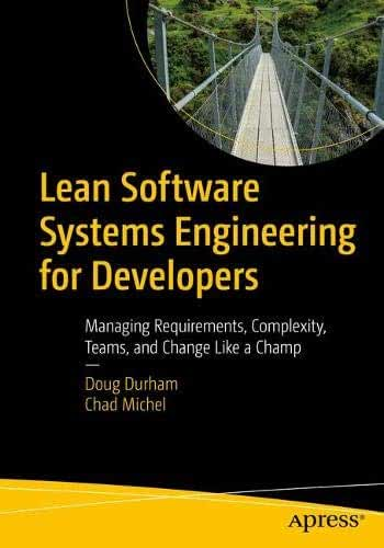 Lean Software Systems Engineering for Developers: Managing Requirements, Complexity, Teams, and Change Like a Champ